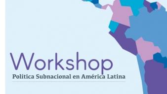 ICP acoge Workshop sobre Política Subnacional en América Latina